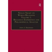 Ninian Smart on World Religions: Religious Experience and Philosophical Analysis Volume 1 by John J. Shepherd