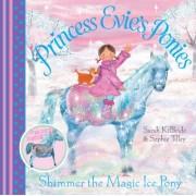 Princess Evie's Ponies: Shimmer the Magic Ice Pony by Sarah KilBride