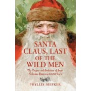 Santa Claus, Last of the Wild Men by Phyllis Siefker