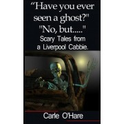 'Have You Ever Seen a Ghost?'...'no But...' by Carle O'hare