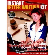 Instant Letter Writing Kit - How To Write Every Kind of Letter Like A Pro by Shaun Fawcett
