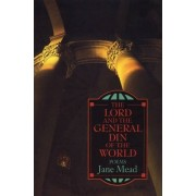The Lord and the General Din of the World by Jane Mead