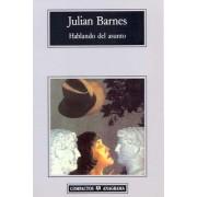 Hablando del Asunto by Julian Barnes