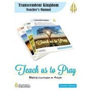 Teach Us to Pray Teacher's Manual 1: A Biblical Curriculum on Prayer
