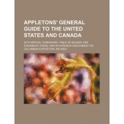 Appletons' General Guide to the United States and Canada; With Special Itineraries, Table of Railway and Steamboat Fares, and an Appendix Describing t