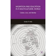 Migration and Education in a Multicultural World by Ursula A. Kelly