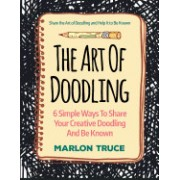 The Art of Doodling: 6 Simple Ways to Share Your Creative Doodling and Be Known: Share the Art of Doodling and Help It to Be Known