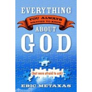Everything You Always Wanted to Know About God by Eric Metaxas