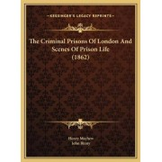 The Criminal Prisons of London and Scenes of Prison Life (18the Criminal Prisons of London and Scenes of Prison Life (1862) 62) by Henry Mayhew