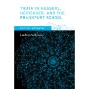Truth in Husserl, Heidegger, and the Frankfurt School: Critical Retrieval