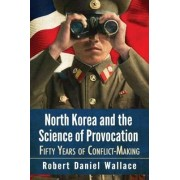 North Korea and the Science of Provocation by Robert Daniel Wallace