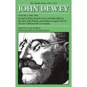 The Collected Works of John Dewey: 1902-1903, Journal Articles, Book Reviews, and Miscellany in the 1902-1903 Period, and Studies in Logical Theory and the Child and the Curriculum Volume 2 by John Dewey