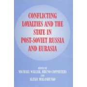 Conflicting Loyalties and the State in Post-Soviet Eurasia by Michael Waller