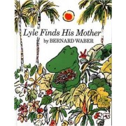 Lyle Finds His Mother by Bernard Waber