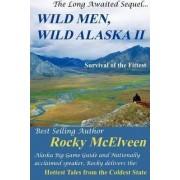 Wild Men, Wild Alaska II by Rocky C McElveen