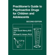 Practitioner's Guide to Psychoactive Drugs for Children and Adolescents by John S. Werry
