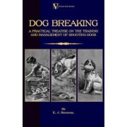 Dog Breaking - A Practical Treatise on the Training and Management of Shooting Dogs by Wildfowler Lewis Clements