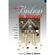 Can a Bishop be Wrong? by Peter C. Moore