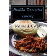 Healthy Venezuelan Cooking by The Nomad Cook