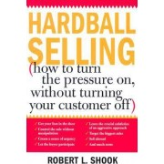 Hardball Selling by Robert L Shook