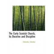 The Early Scottish Church, Its Doctrine and Discipline by Edmonds Columba