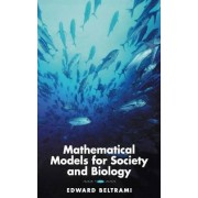 Mathematical Models for Society and Biology by Edward J. Beltrami