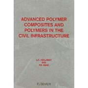 Advanced Polymer Composites and Polymers in the Civil Infrastructure by Lee Canning