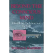 Beyond the Conscious Mind by Thomas R. Blakeslee