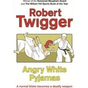Angry White Pyjamas by Robert Twigger