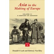 Asia in the Making of Europe: A Century of Advance v.3 by Donald F. Lach