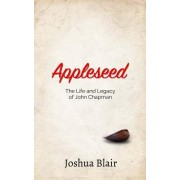 Appleseed: The Life and Legacy of John Chapman