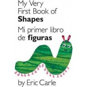 My Very First Book of Shapes/Mi Primer Libro de Figuras by Eric Carle