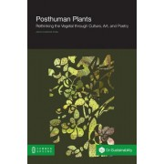 Posthuman Plants: Rethinking the Vegetal Through Culture, Art, and Poetry
