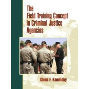 The Field Training Concept in Criminal Justice Agencies by Glenn F. Kaminsky