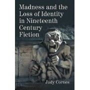 Madness and the Loss of Identity in Nineteenth Century Fiction by Judy Cornes