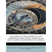 An Appeal to the Women of the Nominally Free States, Issued by an Anti-Slavery Convention of America by Anonymous