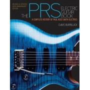 The Prs Electric Guitar Book: A Complete History of Paul Reed Smith Electrics Revised and Updated Edition