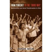 From Pinochet to the Third Way by Marcus Taylor