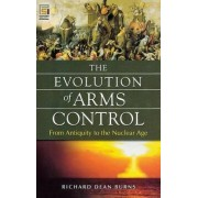 The Evolution of Arms Control by Richard Dean Burns
