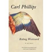 Riding Westward by Carl Phillips