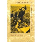 The Origins of Human Diet and Medicine by Timothy Johns