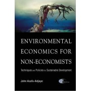 Environmental Economics For Non-economists: Techniques And Policies For Sustainable Development (2nd Edition) by John Asafu-Adjaye