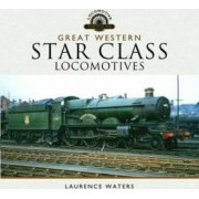 Great Western Star Class Locomotives by Laurence Waters