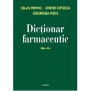 Dictionar farmaceutic - Iuliana Popovici Lacramioara Ochiuz Dumitru Lupuleasa