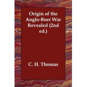 Origin of the Anglo-Boer War Revealed (2nd Ed.) by C H Thomas
