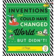 Inventions That Could Have Changed the World...but Didn't! by Joe Rhatigan