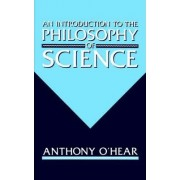 An Introduction to the Philosophy of Science by Anthony O'Hear