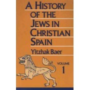 A History of the Jews in Christian Spain, Volume 1 by Yitzhak Baer