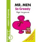 Reading Ladder: Mr Men: So Greedy Level 1 by Roger Hargreaves
