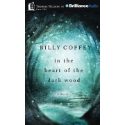 In the Heart of the Dark Wood by Billy Coffey